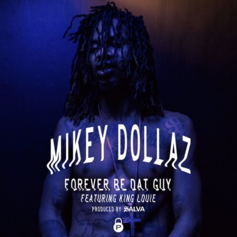 Mikey Dollaz - Forever Be Dat Guy Feat. King Louie (Prod. By Salva)