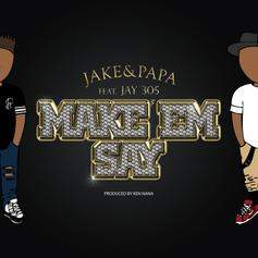 Jake&Papa - Make 'Em Say Feat. Jay 305