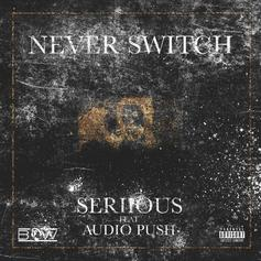 Seriious - Never Switch Feat. Audio Push