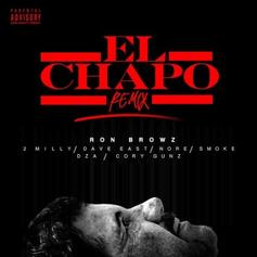 Ron Browz - El Chapo (Remix) Feat. 2 Milly, Dave East, N.O.R.E., Smoke DZA & Cory Gunz