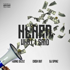 Ca$h Out - Heard What I Said Feat. Young Sizzle (Prod. By DJ Spinz)