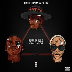 Sincere Show - Came Up On A Plug Feat. O.T. Genasis & Papi Chuloh