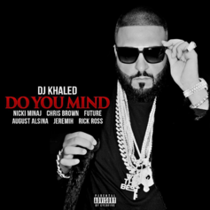 DJ Khaled - Do You Mind Feat. Nicki Minaj, Chris Brown, Future, August Alsina, Jeremih & Rick Ross
