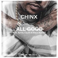 Chinx - All Good Feat. Bynoe, Cau2G$ & Stack Bundles