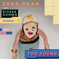 Zeds Dead - Too Young Feat. Pusha T & Rivers Cuomo