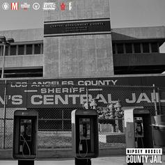 Nipsey Hussle - County Jail