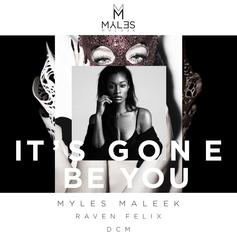 Myles Maleek - It's Gone Be You Feat. Raven Felix & DCM