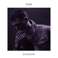 PLAZA - Shadow [EP Stream]