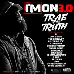 "Trae Tha Truth - I'm On 3.0 Feat. T.I., Dave East, Tee Grizzley, Royce Da 5'9"", Curren$y, Shelley FKA DRAM, Snoop Dogg, Fabolous, Rick Ross, Chamillionaire, G-Eazy, Styles P, E-40 & Gary Clark Jr."