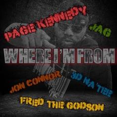 """Page Kennedy Drops """"Where I'm From"""" With Jon Connor, Fred The Godson, Jad & 3D Na'Tee"""