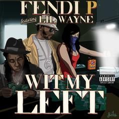 "Lil Wayne Assists Fendi P For ""Wit My Left"""
