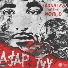 "Stream ASAP Tyy's ""Troubles Of The World"" Project"