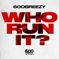 "600Breezy Adds His Effort To The ""Who Run It"" Collection"