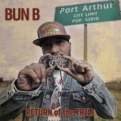 "Stream Bun B's ""Return Of The Trill"" Project"