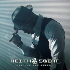 "Keith Sweat Cements OG Status With ""Playing For Keeps"""