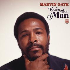 "Stream Marvin Gaye's Long Lost ""You're The Man"" LP"