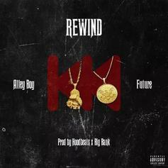 "Alley Boy & Future Wish They Could ""Rewind"" Time in New Single"
