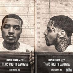"""Bandhunta Izzy Is Back With His New Project """"That's Pretty Gangsta"""""""