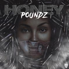 "Poundz Got Racks & ""Honey"" On His Latest Banger"