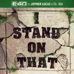 """E-40, Joyner Lucas, & T.I Connect For """"I Stand On That"""""""