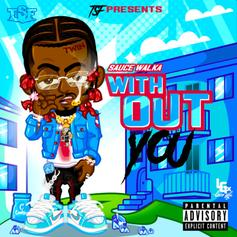 "Sauce Walka Takes It Back On ""Without You"""