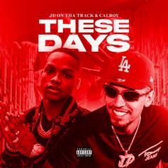 """Calboy Spits Pain On JD On Tha Track's """"These Days"""""""