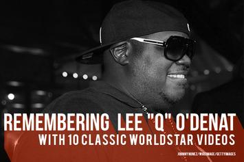 "Remembering Lee ""Q"" O'Denat: With 10 Classic WorldStar Videos"